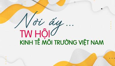 Nơi ấy... TW Hội Kinh tế Môi trường Việt Nam
